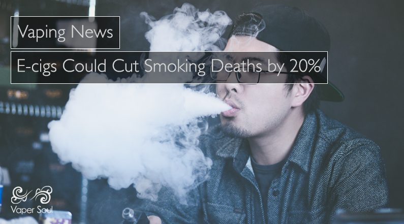 VAPING NEWS: E-cigs Could Cut Smoking Deaths by 20%