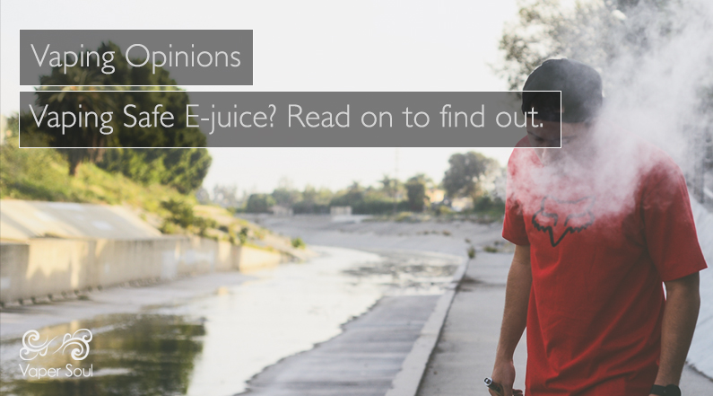 Vaping Opinions: Vaping Safe E-juice? Read on to find out.