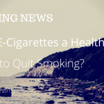 VAPING NEWS: Are E-Cigarettes a Healthy Way to Quit Smoking? {August 08, 2015}