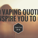 10 Vaping Quotes To Inspire You To Quit