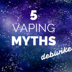 5 Vaping Myths Debunked