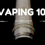 Vaping 101: All About Vaping [For Vape Life Newbies]
